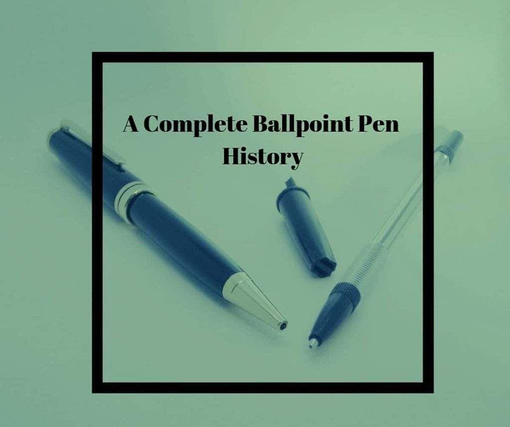 Complete Ballpoint Pen History